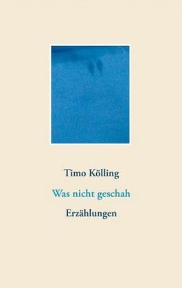 Timo Kölling: Was nicht geschah