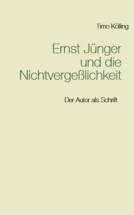 Timo Kölling - Ernst Jünger und die Nichtvergeßlichkeit
